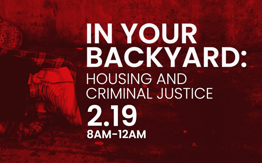 In Your Backyard - Housing and Criminal Justice - February 19th