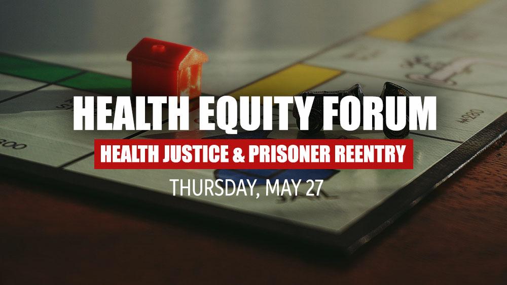 Health Equity Forum - Health Justice & Prisoner Reentry