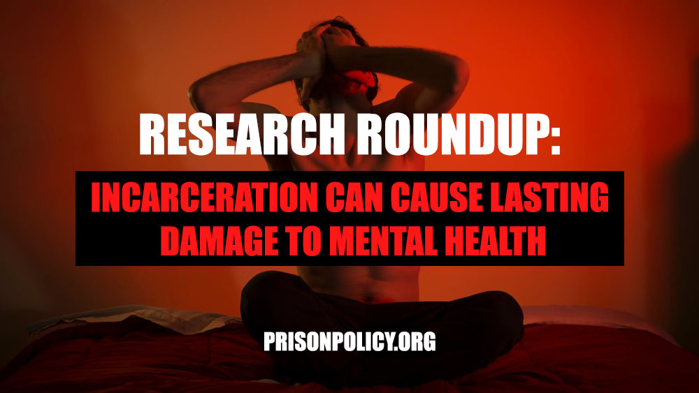 Research Roundup - Incarceration can cause lasting damage to mental health